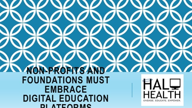 NON-PROFITS AND FOUNDATIONS MUST EMBRACE DIGITAL EDUCATION
