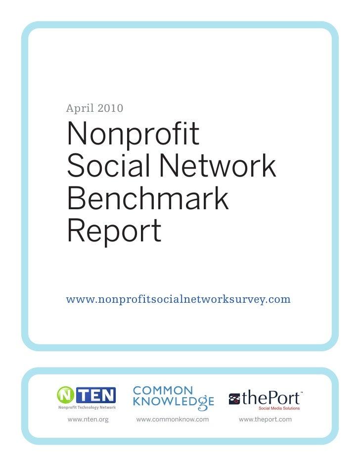 April 2010  Nonprofit Social Network Benchmark Report www.nonprofitsocialnetworksurvey.com     www.nten.org   www.commonkn...