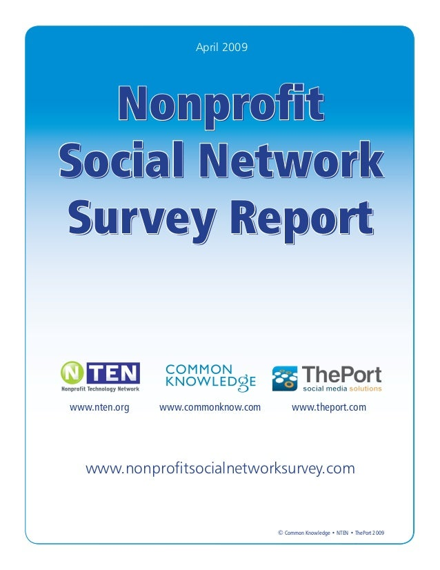 April 2009  NonprofitSocial NetworkSurvey Reportwww.nten.org   www.commonknow.com           www.theport.com   www.nonprofi...