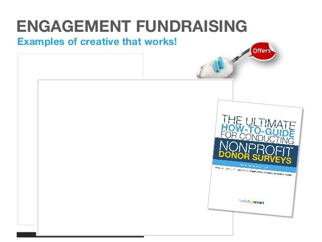 21 Examples of creative that works! ENGAGEMENT FUNDRAISING