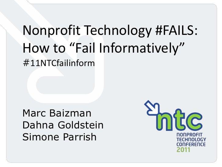 "Nonprofit Technology #FAILS: How to ""Fail Informatively"" #11NTCfailinform<br />Marc Baizman<br />Dahna Goldstein<br />Simo..."