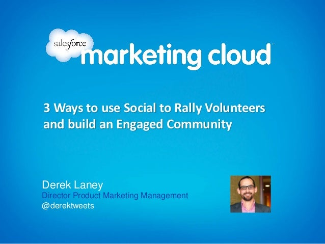 3 Ways to use Social to Rally Volunteersand build an Engaged CommunityDerek LaneyDirector Product Marketing Management@der...