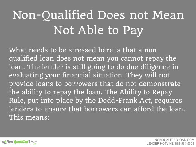 Non-Qualified Does not Mean Not Able to Pay What needs to be stressed here is that a non- qualified loan does not mean you...