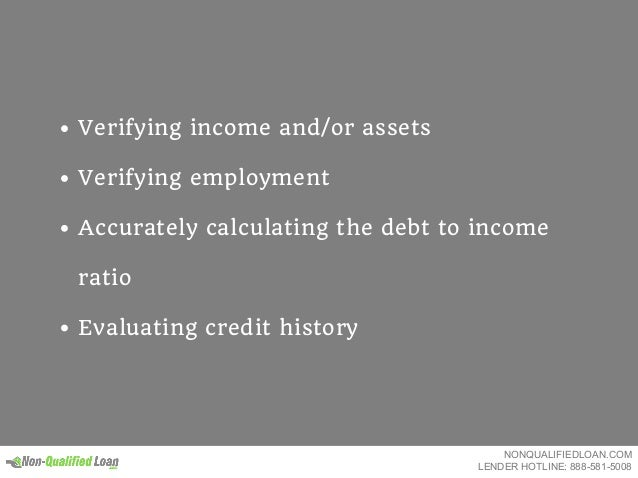 Verifying income and/or assets Verifying employment Accurately calculating the debt to income ratio Evaluating credit hist...
