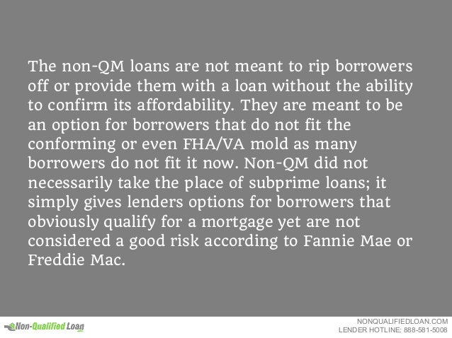 The non-QM loans are not meant to rip borrowers off or provide them with a loan without the ability to confirm its afforda...