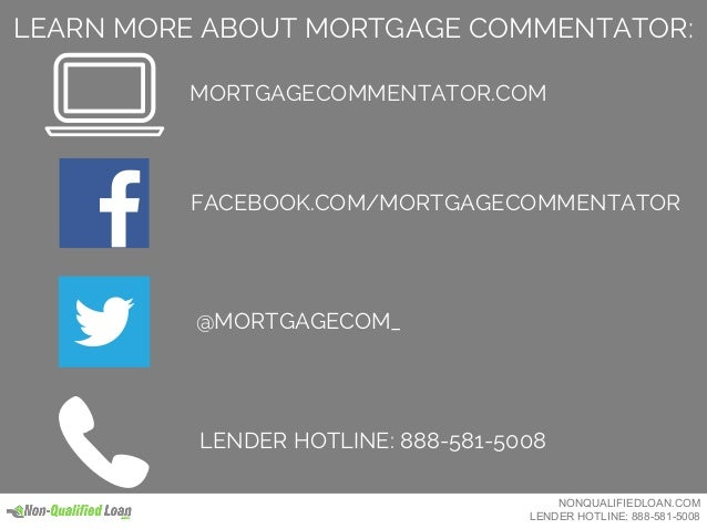 LEARN MORE ABOUT MORTGAGE COMMENTATOR: MORTGAGECOMMENTATOR.COM FACEBOOK.COM/MORTGAGECOMMENTATOR @MORTGAGECOM_ LENDER HOTLI...
