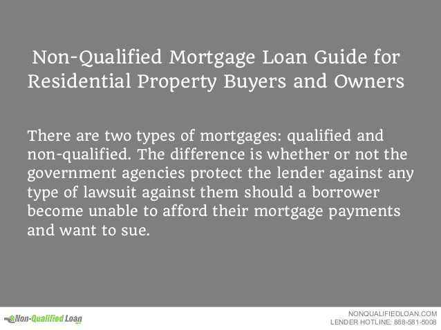 Non-Qualified Mortgage Loan Guide for Residential Property Buyers and Owners There are two types of mortgages: qualified a...