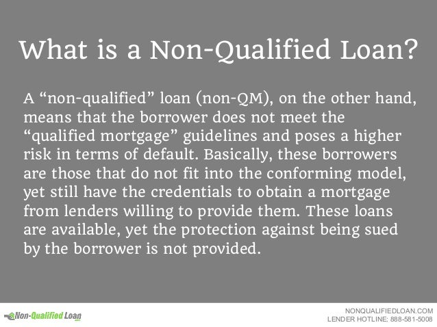 """What is a Non-Qualified Loan? A """"non-qualified"""" loan (non-QM), on the other hand, means that the borrower does not meet th..."""