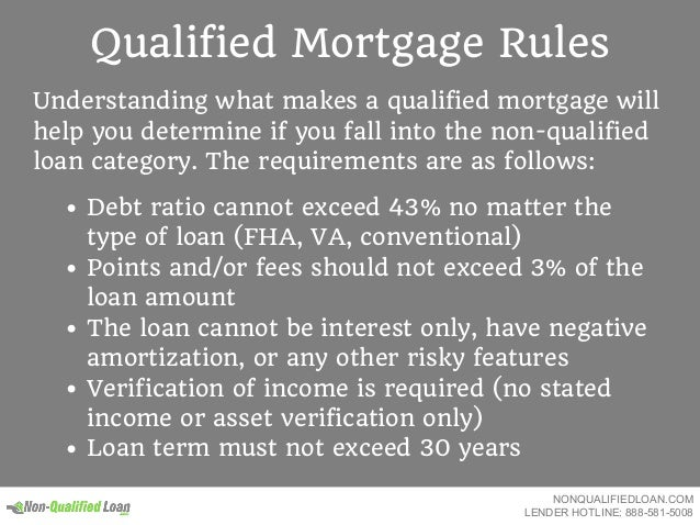 Qualified Mortgage Rules Understanding what makes a qualified mortgage will help you determine if you fall into the non-qu...