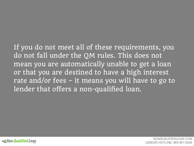 If you do not meet all of these requirements, you do not fall under the QM rules. This does not mean you are automatically...