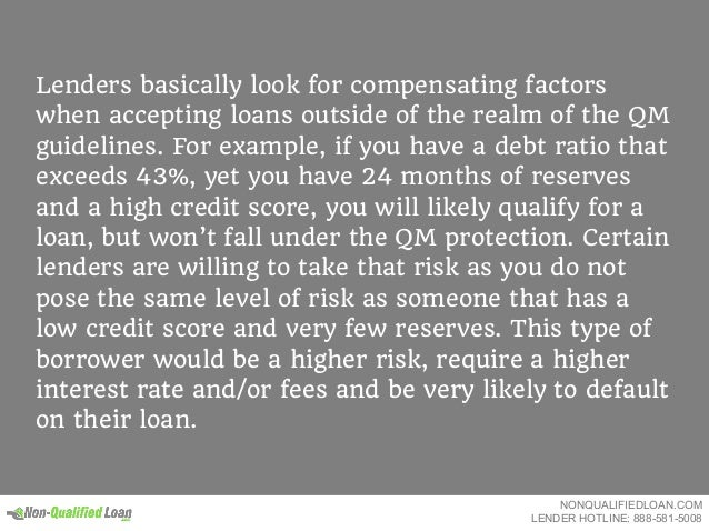 Lenders basically look for compensating factors when accepting loans outside of the realm of the QM guidelines. For exampl...