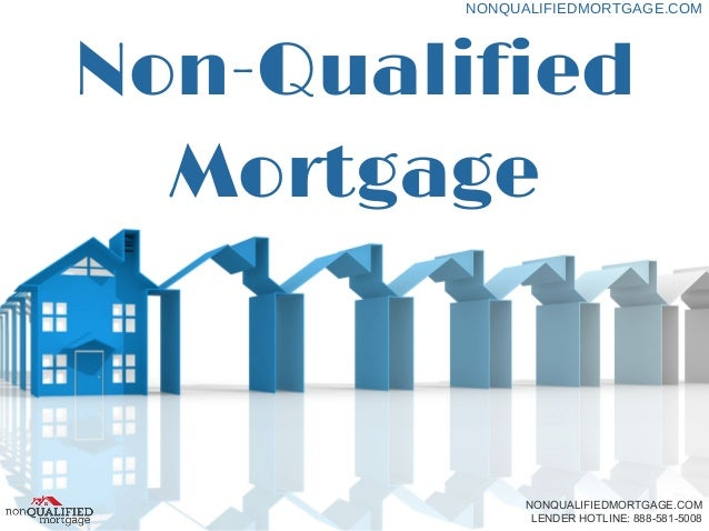 Non-Qualified Mortgage NONQUALIFIEDMORTGAGE.COM NONQUALIFIEDMORTGAGE.COM LENDER HOTLINE: 888-581-5008