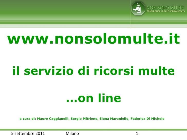 www.nonsolomulte.it il servizio di ricorsi multe …on line a cura di: Mauro Caggianelli, Sergio Mitrione, Elena Maraniello,...