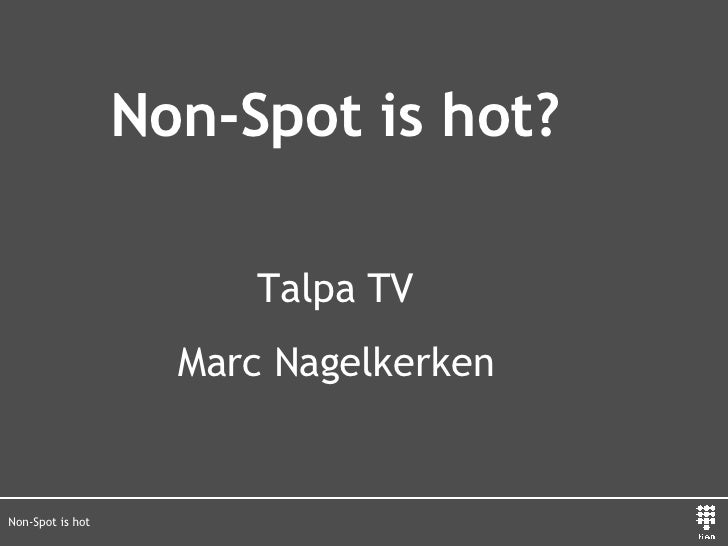 Non-Spot is hot Non-Spot is hot? Talpa TV Marc Nagelkerken