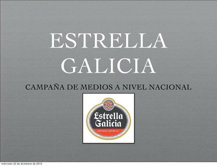 ESTRELLA                                     GALICIA                   CAMPAÑA DE MEDIOS A NIVEL NACIONALmiércoles 22 de d...