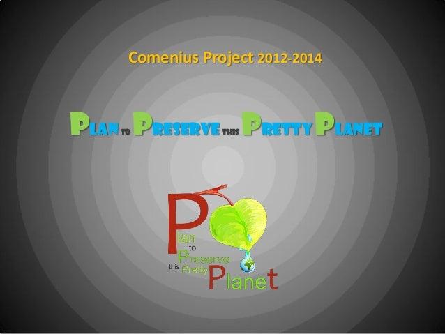 Comenius Project 2012-2014 Planto Preservethis PrettyPlanet