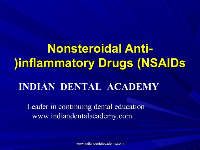 Nonsteroidal Anti(inflammatory Drugs (NSAIDs INDIAN DENTAL ACADEMY Leader in continuing dental education www.indiandentala...