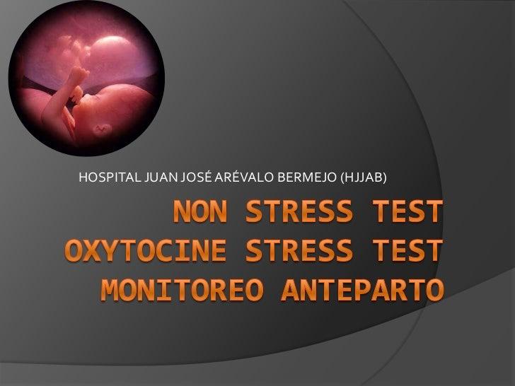 Non stress testoxytocine stress testmonitoreo anteparto<br />HOSPITAL JUAN JOSÉ ARÉVALO BERMEJO (HJJAB)<br />
