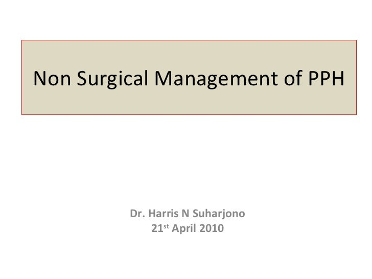 Non Surgical Management of PPH Dr. Harris N Suharjono 21 st  April 2010