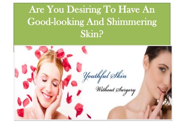 Are You Desiring To Have An Good-looking And Shimmering Skin?