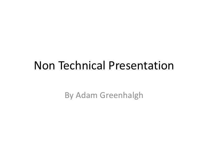 non technical presentation non technical presentation by adam greenhalgh