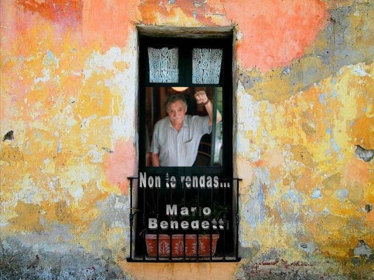 Non te rendas... Mario  Benedetti
