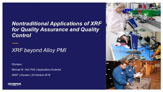 1 Nontraditional Applications of XRF for Quality Assurance and Quality Control XRF beyond Alloy PMI Olympus ASNT | Houston...