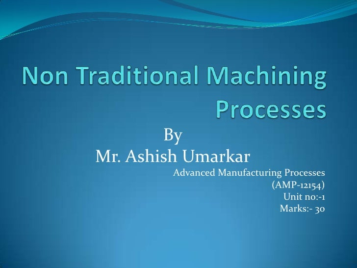 ByMr. Ashish Umarkar         Advanced Manufacturing Processes                             (AMP-12154)                     ...