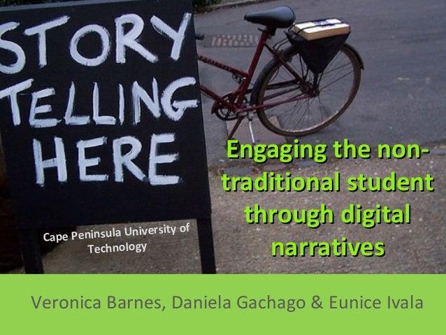 Veronica Barnes, Daniela Gachago & Eunice IvalaEngaging the non-Engaging the non-traditional studenttraditional studentthr...