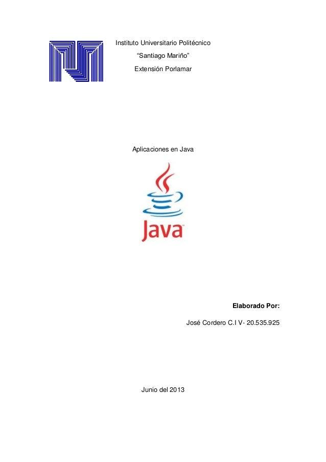 """Instituto Universitario Politécnico """"Santiago Mariño"""" Extensión Porlamar Aplicaciones en Java Elaborado Por: José Cordero ..."""