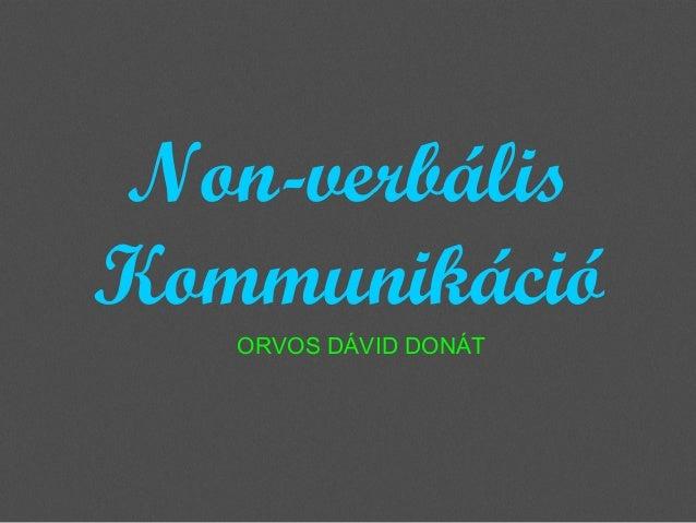 Non-verbális Kommunikáció ORVOS DÁVID DONÁT