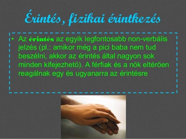 Érintés, fizikai érintkezés • Azérintésaz egyik legfontosabb non-verbális jelzés (pl.: amikor még a pici baba nem tud be...