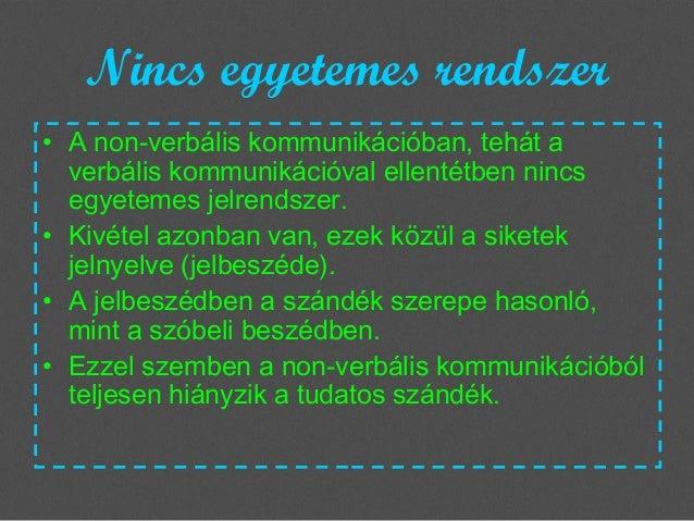 Nincs egyetemes rendszer • A non-verbális kommunikációban, tehát a verbális kommunikációval ellentétben nincs egyetemes je...