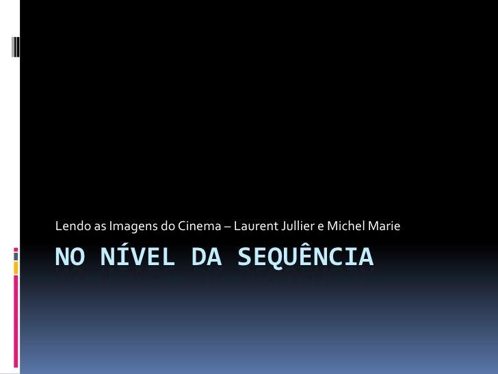 Lendo as Imagens do Cinema – Laurent Jullier e Michel MarieNO NÍVEL DA SEQUÊNCIA