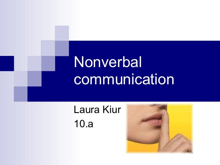 Nonverbal communication Laura Kiur 10.a
