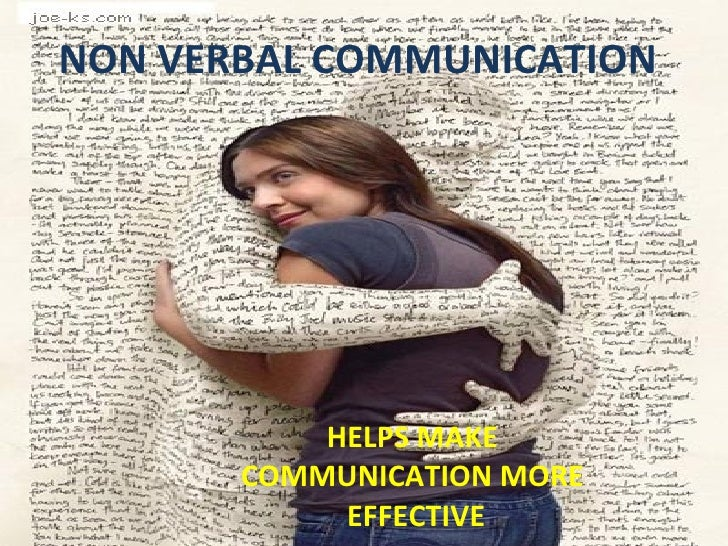 NON VERBAL COMMUNICATION HELPS MAKE COMMUNICATION MORE  EFFECTIVE