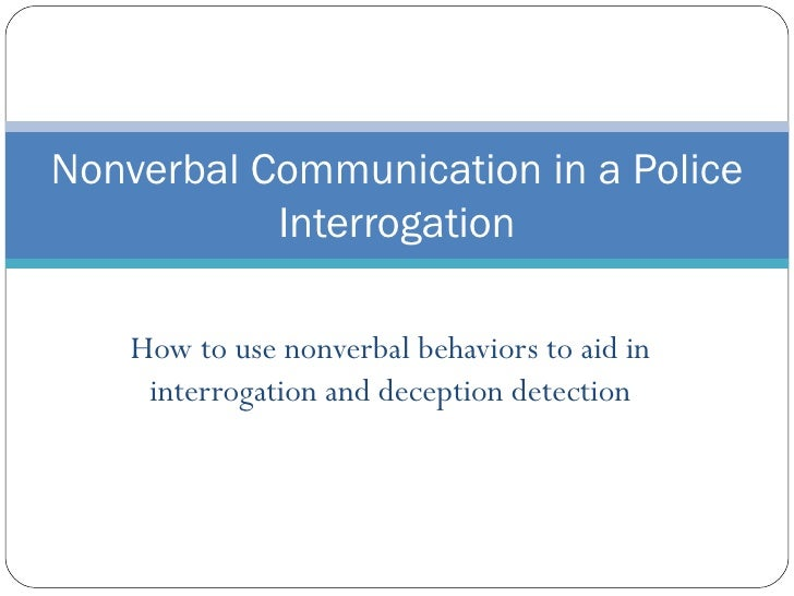 How to use nonverbal behaviors to aid in interrogation and deception detection Nonverbal Communication in a Police Interro...