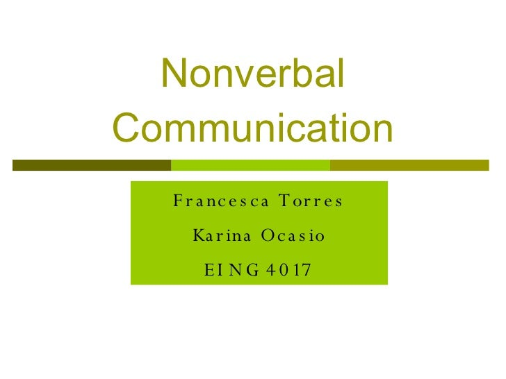 Nonverbal Communication Francesca Torres Karina Ocasio EING 4017