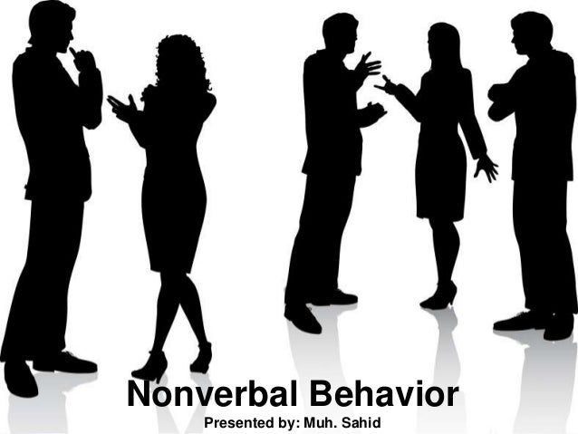 Nonverbal Behavior Presented by: Muh. Sahid