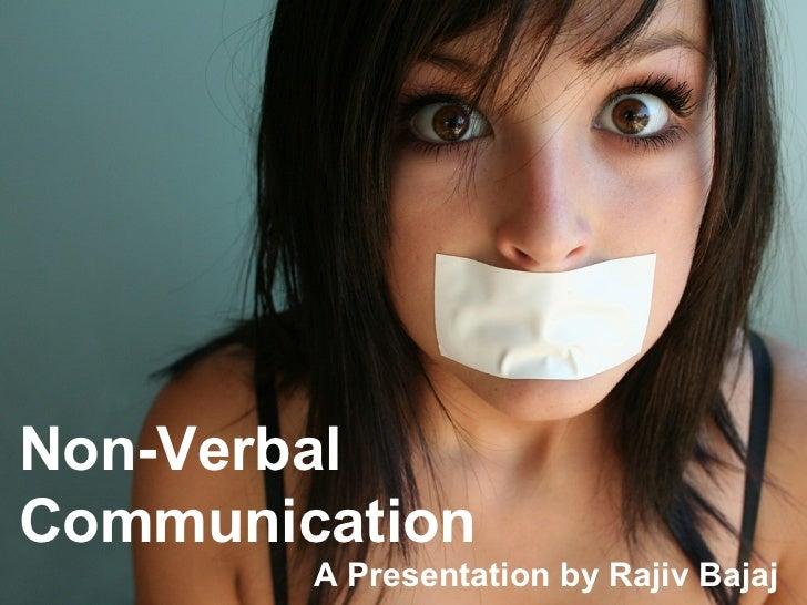 Non-Verbal  Communication A Presentation by Rajiv Bajaj