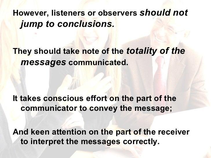 <ul><li>However, listeners or observers  should not jump to conclusions.  </li></ul><ul><li>They should take note of the  ...