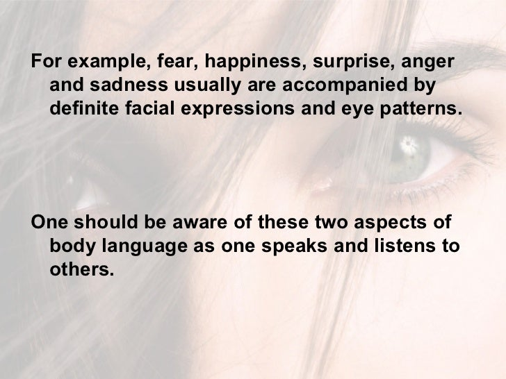<ul><li>For example, fear, happiness, surprise, anger and sadness usually are accompanied by definite facial expressions a...
