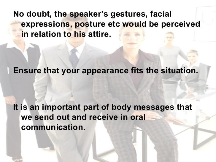 <ul><li>No doubt, the speaker's gestures, facial expressions, posture etc would be perceived in relation to his attire. </...