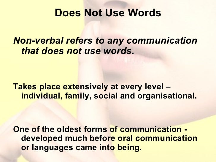Does Not Use Words <ul><li>Non-verbal refers to any communication that does not use words.  </li></ul><ul><li>Takes place ...