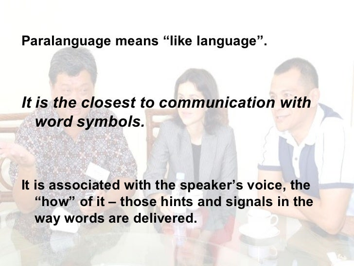 "<ul><li>Paralanguage means ""like language"".  </li></ul><ul><li>It is the closest to communication with word symbols. </li>..."
