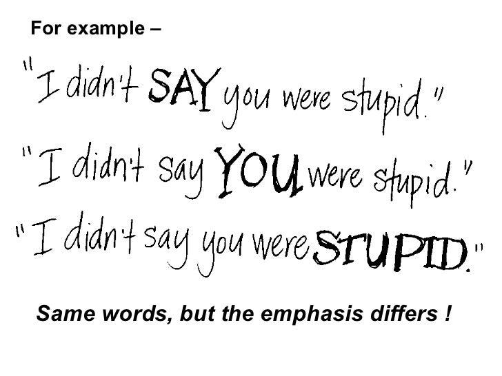 <ul><li>For example – </li></ul><ul><li>Same words, but the emphasis differs ! </li></ul>
