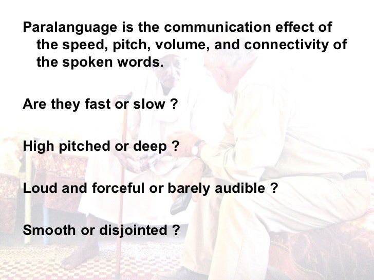 <ul><li>Paralanguage is the communication effect of the speed, pitch, volume, and connectivity of the spoken words. </li><...