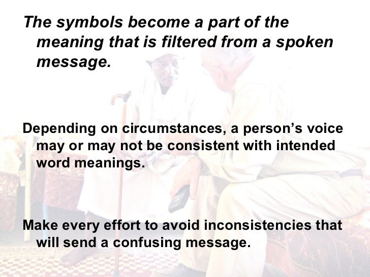 <ul><li>The symbols become a part of the meaning that is filtered from a spoken message. </li></ul><ul><li>Depending on ci...