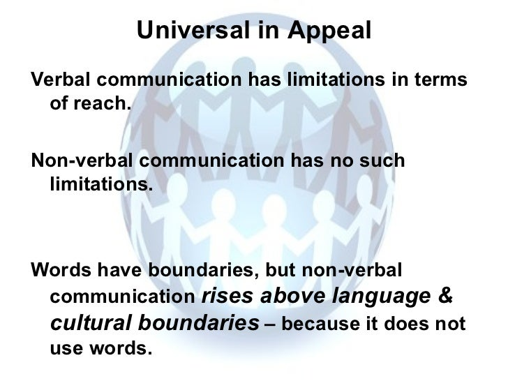 Universal in Appeal <ul><li>Verbal communication has limitations in terms of reach.  </li></ul><ul><li>Non-verbal communic...