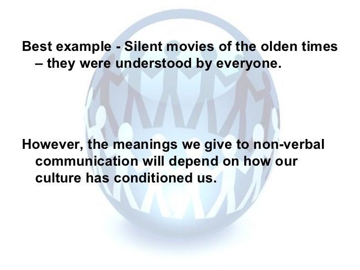 <ul><li>Best example - Silent movies of the olden times – they were understood by everyone. </li></ul><ul><li>However, the...